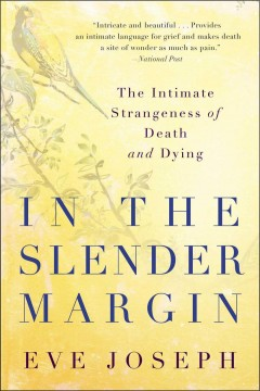 In the slender margin : the intimate strangeness of death and dying / Eve Joseph.