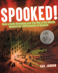 Book cover with image of a city that has been destroyed and people running in the street. Text reads Spooked! How a Radio Broadcast and The War of the Worlds Sparked the 1938 Invasion of America by Gail Jarrow