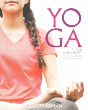 Yoga para tu mente y cuerpo: un adolescente Practice for A Healthy, Balanced Life, portada del libro