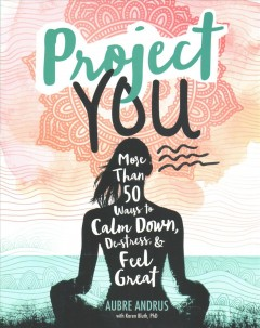 Project You: More Than 50 Ways to Calm Down, De-stress, & Feel Great!, book cover