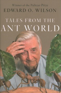 """Tales from the Ant World"" - Edward O. Wilson"