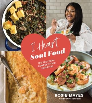 I Heart Soul Food 100 favoritos de comida sureña reconfortante, portada del libro