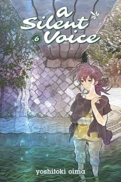"""Koe no katachi. English;""""A silent voice. 6 / Yoshitoki Oima ; translation, Steven LeCroy ; lettering, Steven LeCroy & Hiroko Mizuno."""""""