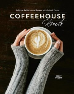 Coffeehouse Knits Knitting Patterns and Essays With Robust Flavor, book cover