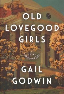Old Lovegood girls : a novel / Gail Godwin