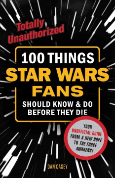 100 Things Star Wars Fans Should Know & Do Before They Die by Dan Casey, book cover