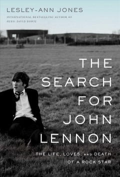 The search for John Lennon : the life, loves, and death of a rock star / Lesley-Ann Jones.