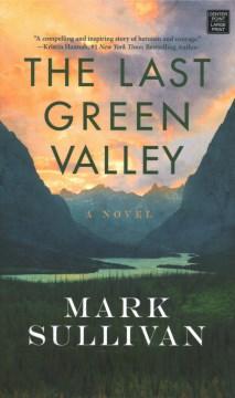 The last green valley : a novel / Mark Sullivan.