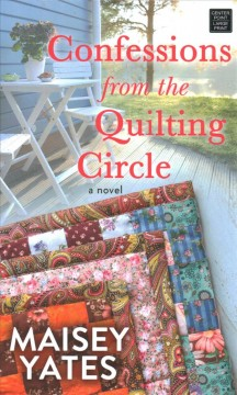 Confessions from the quilting circle [large print] by Maisey Yates.