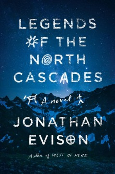 Legends of the North Cascades, by Jonathan Evison