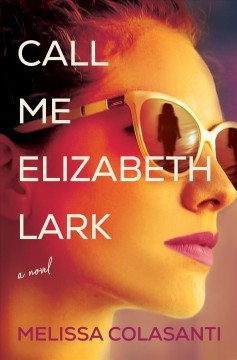 Call Me Elizabeth Lark: A Novel