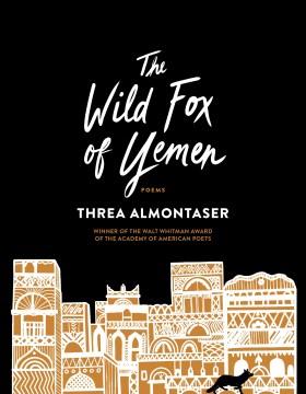 The wild fox of Yemen : poems / Threa Almontaser.