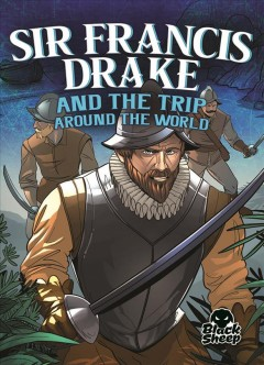 Sir Francis Drake and the Trip Around the World by by Blake Hoena.