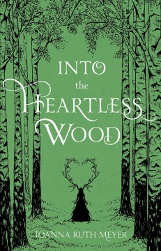 Into the heartless wood by Joanna Ruth Meyer.