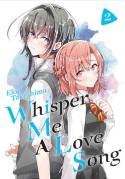 Whisper me a love song. 2 / Eku Takeshima ; translation, Kevin Steinbach ; lettering, Jennifer Skarupa.