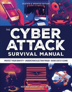 The cyber attack survival manual : tools for surviving everything from identity theft to the digital apocalypse