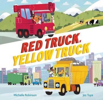 Red truck, yellow truck by Michelle Robinson, Jez Tuya.