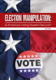 Election Manipulation Is America's Voting System Secure?, book cover