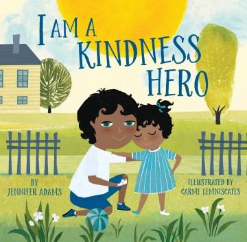 I am a kindness hero / by Jennifer Adams ; illustrated by Carme Lemniscates.