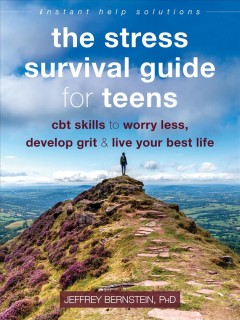 The stress survival guide for teens : CBT skills to worry less, develop grit & live your best life by Jeffrey Bernstein