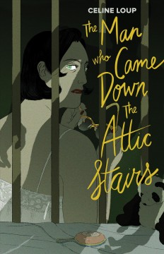 The man who came down the attic stairs / Celine Loup.