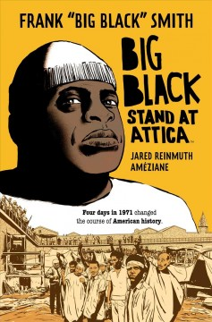 """Big Black : Stand at Attica / written by Frank """"Big Black"""" Smith, Jared Reinmuth ; illustrated by Améziane ; lettered by AndWorld Design."""