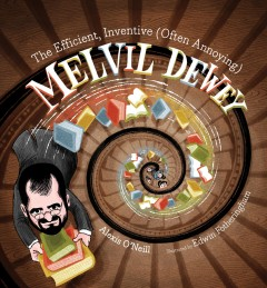 The efficient, inventive (often annoying) Melvil Dewey, book cover