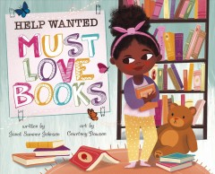 Help wanted, must love books / by Janet Sumner Johnson.