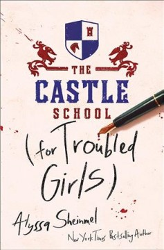 The Castle School for Troubled Girls by Alyssa Sheinmel