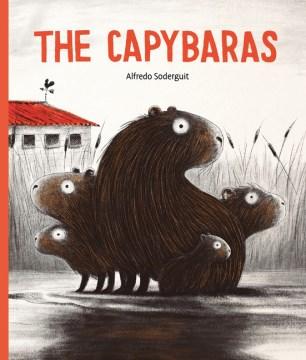 The capybaras by Alfredo Soderguit ; translated by Elisa Amado.