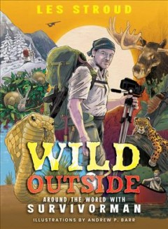 Wild outside by Les Stroud ; illustrations by Andrew P. Barr.