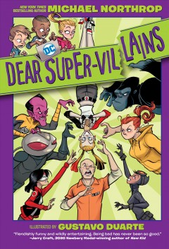 Dear DC Super-Villains by written by Michael Northrop ; illustrated by Gustavo Duarte ; colored by Cris Peter ; lettered by Wes Abbott.