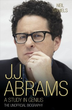 J.J. Abrams - A Study in Genius: The Unofficial Biography by Neil Daniels, book cover