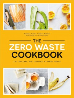 Zero Waste Cookbook 100 Recipes for Cooking Without Waste, book cover