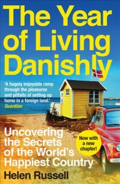 The year of living Danishly : uncovering the secrets of the world