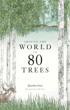 Around the world in 80 trees by Jonathan Drori ; illustrations by Lucille Clerc.