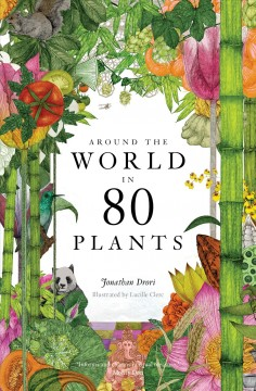 Around the world in 80 plants by Jonathan Drori ; illustrated by Lucille Clerc.