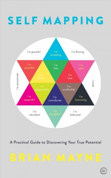 Self mapping: a practical guide to discovering your true potential