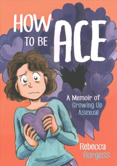 How To Be Ace: A Memoire of Growing Up Asexual, book cover