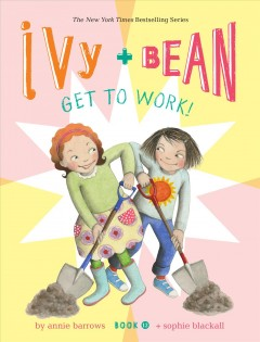 Ivy + Bean get to work! by written by Annie Barrows, illustrated by Sophie Blackall.