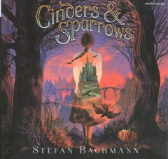 Cinders & Sparrows by Stefan Bachmann.