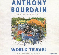 World travel: an irreverent guide / Anthony Bourdain and Laurie Woolever.