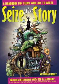 Seize the Story A Handbook for Teens Who Like to Write, book cover
