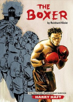 The Boxer: The True Story of Holocaust Survivor Harry Haft, book cover
