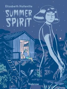 Summer spirit / Elizabeth Holleville ; [translation by Amy Evans-Hill].