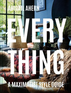 Everything: A Maximalist Style Guide, book cover