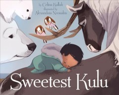 Sweetest Kulu / by Celina Kalluk ; illustrated by Alexandria Neonakis.
