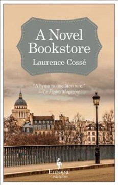 A novel bookstore / Laurence Cossé ; translated from the French by Alison Anderson.