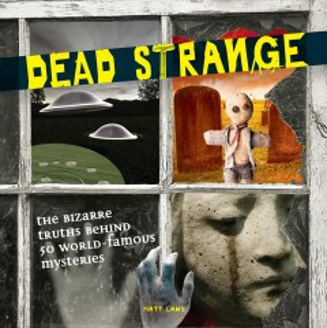 Dead Strange: The Bizarre Truths Behind 50 World-Famous Mysteries, portada del libro