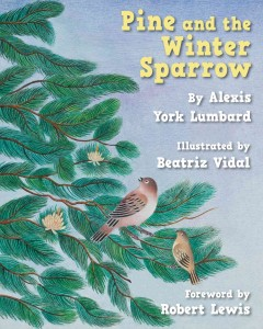 Pine and the winter sparrow / retold by Alexis York Lumbard ; illustrated by Beatriz Vidal ; foreword by Robert Lewis